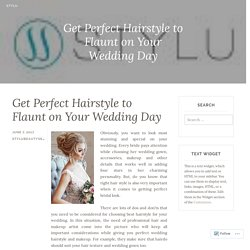 Get Perfect Hairstyle to Flaunt on Your Wedding Day – Stylu