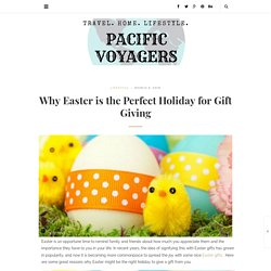 Why Easter is the Perfect Holiday for Gift Giving - Pacific Voyagers