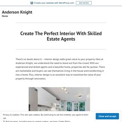 Create The Perfect Interior With Skilled Estate Agents – Anderson Knight