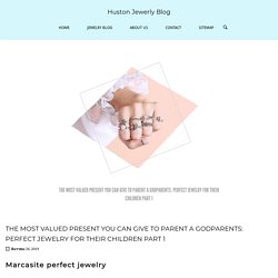 PERFECT JEWELRY THE MOST VALUED PRESENT:PERFECT JEWELRY FOR THEIR CHILDREN 1