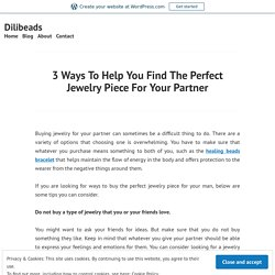3 Ways To Help You Find The Perfect Jewelry Piece For Your Partner – Dilibeads
