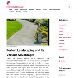 Perfect Landscaping and Its Various Advantages