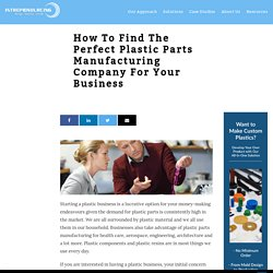 How to Find the Perfect Plastic Parts Manufacturing Company for Your Business