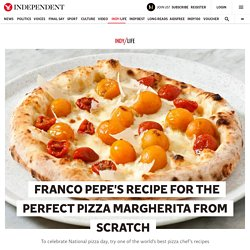 Franco Pepe's recipe for the perfect pizza margherita from scratch