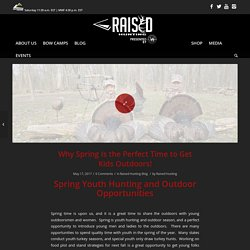 Why Spring Is the Perfect Time to Get Kids Outdoors! - Raised Hunting
