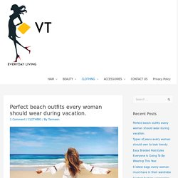 Perfect beach outfits every woman should wear during vacation. -