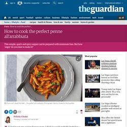How to cook the perfect penne all'arrabbiata