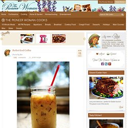Perfect Iced Coffee | The Pioneer Woman Cooks | Ree Drummond - StumbleUpon