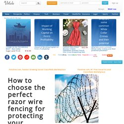 How to choose the perfect razor wire fencing for protecting your premises?