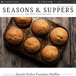 Simply Perfect Pumpkin Muffins - Seasons and Suppers