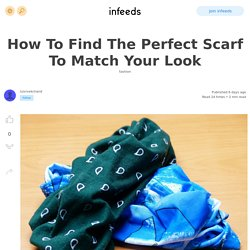 How To Find The Perfect Scarf To Match Your Look by /u/vivekchand