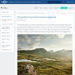 The perfect trip to the Scottish Highlands
