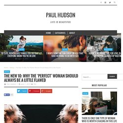 The New 10: Why The 'Perfect' Woman Should Always Be A Little Flawed - Paul Hudson