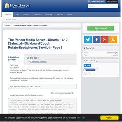 The Perfect Media Server - Ubuntu 11.10 [Sabnzbd+/Sickbeard/Couch Potato/Headphones/Serviio] - Page 2