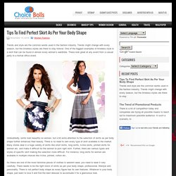 Tips To Find Perfect Skirt As Per Your Body Shape