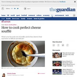 How to cook perfect cheese soufflé