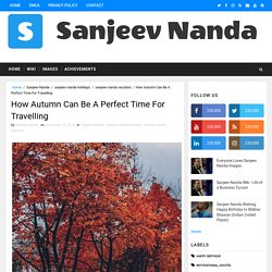 How Autumn Can Be A Perfect Time For Travelling - Sanjeev Nanda