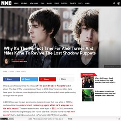 Why It's The Perfect Time For Alex Turner And Miles Kane To Revive The Last Shadow Puppets