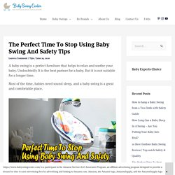 The Perfect Time To Stop Using Baby Swing And Safety Tips