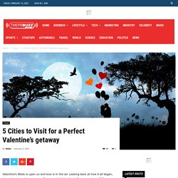 5 Cities to Visit for a Perfect Valentine's Getaway - ThePrBuzz