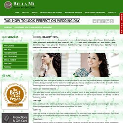 how to look perfect on Wedding Day Archives - BellaMi Salon & Nail Spa