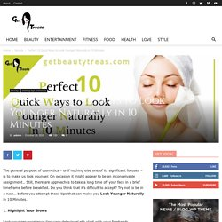 Perfect 10 Quick Ways to Look Younger Naturally in 10 Minutes.