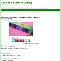 Seams Don't Line Up While Piecing? Watch 5 Quick Tip Videos for Perfecting Piecing! - Keeping u n Stitches Quilting