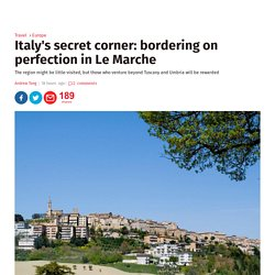 Italy's secret corner: bordering on perfection in Le Marche