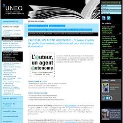 L'AUTEUR, UN AGENT AUTONOME - Trousse d'outils de perfectionnement professionnel pour écrivaines et écrivains - - Formations, guides et parrainage - Services aux écrivains - UNEQ