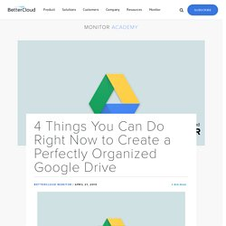 4 Things You Can Do Right Now to Create a Perfectly Organized Google Drive - BetterCloud Monitor