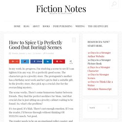 How to Spice Up Perfectly Good (but Boring) Scenes - Fiction Notes