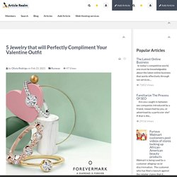 5 Jewelry that will Perfectly Compliment Your Valentine Outfit Article Realm.com Free Article Directory for website traffic, Submit your Article and Links for Free.And add your social networks