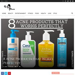 8 Acne Products that Works Perfectly