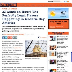 23 Cents an Hour? The Perfectly Legal Slavery Happening in Modern Day America
