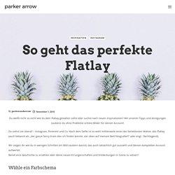 So geht das perfekte Flatlay - Parker Arrow
