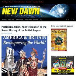 Perfidious Albion: An Introduction to the Secret History of the British Empire – New Dawn : The World's Most Unusual Magazine