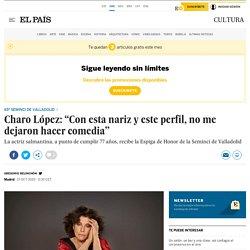 """Charo López: """"Con esta nariz y este perfil, no me dejaron hacer comedia"""""""