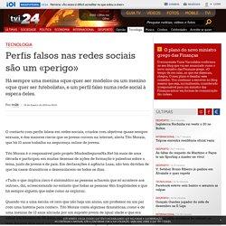 Perfis falsos nas redes sociais são um «perigo»