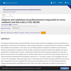 International Journal of Environmental Analytical Chemistry 31/07/17 Analysis and validation of perfluorinated compounds in water, sediment and fish with LC-ESI–MS/MS