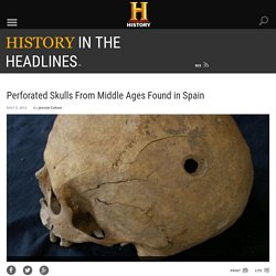 Perforated Skulls From Middle Ages Found in Spain - History in the Headlines