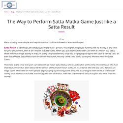 The Way to Perform Satta Matka Game Just like a Satta Result - Satta Results