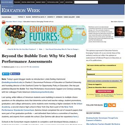 Beyond the Bubble Test: Why We Need Performance Assessments - Education Futures: Emerging Trends in K-12