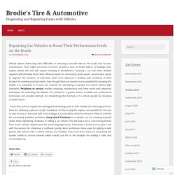 Repairing Car Vehicles to Boost Their Performance levels on the Roads – Brodie's Tire & Automotive