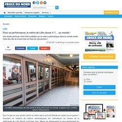 Lille. Pour sa performance, le métro de Lille classé n°1... au monde ! « Article « Croix du Nord