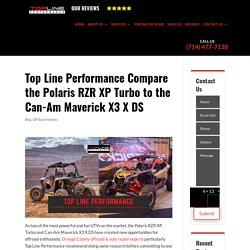 Top Line Performance Compare the Polaris RZR XP Turbo to the Can-Am Maverick X3 X DS