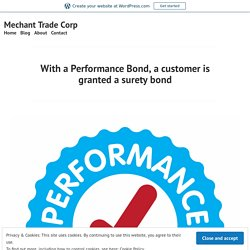 With a Performance Bond, a customer is granted a surety bond – Mechant Trade Corp