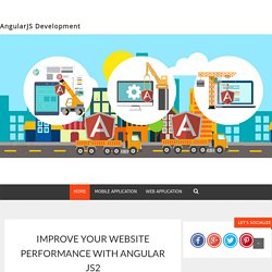 IMPROVE YOUR WEBSITE PERFORMANCE WITH ANGULAR JS2