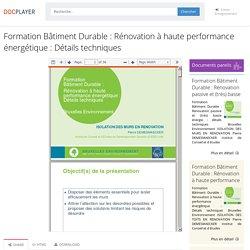 Formation Bâtiment Durable : Rénovation à haute performance énergétique : Détails techniques - PDF