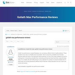goliath max performance reviews - ExtStore Forum - ExtStore