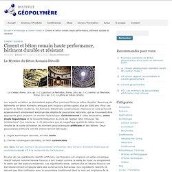 Ciment et béton romain haute performance, bâtiment durable et résistant – Institut Géopolymère